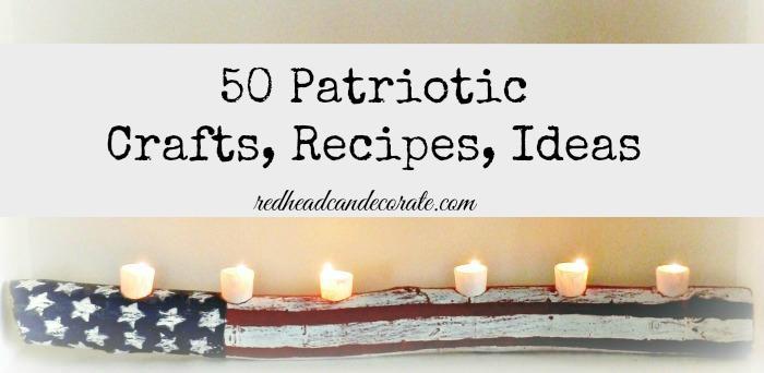 50 Patriotic Craft, Recipe, Ideas | redheadcandecorate.com #patriotic #fourthofjuly #memorialday